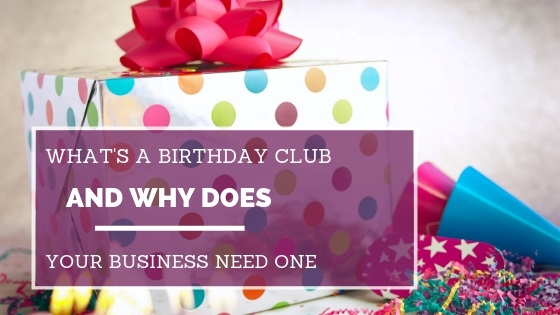 What's a birthday club and why does your business need one?