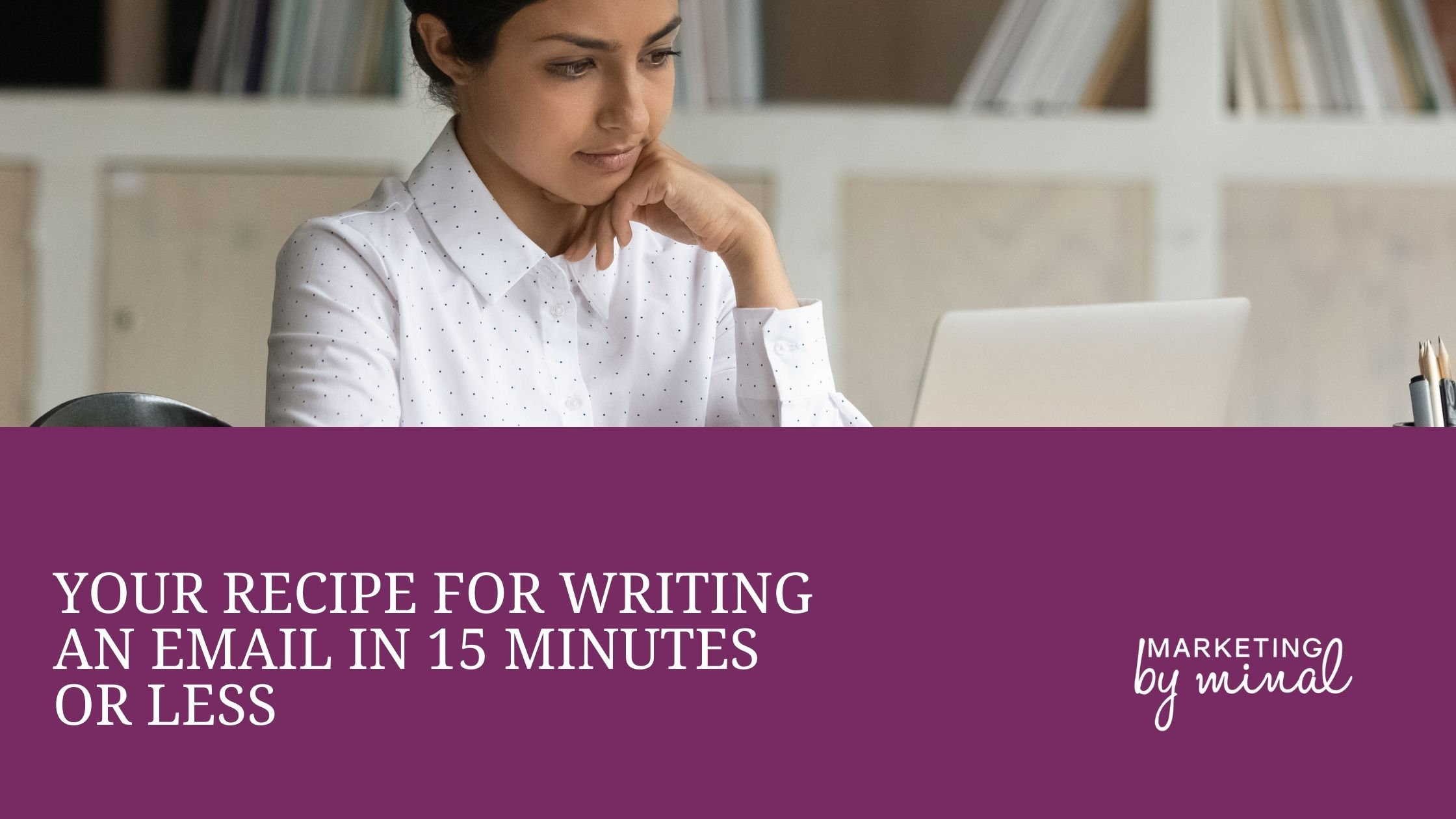 Your recipe for writing an email in 15 minutes or less