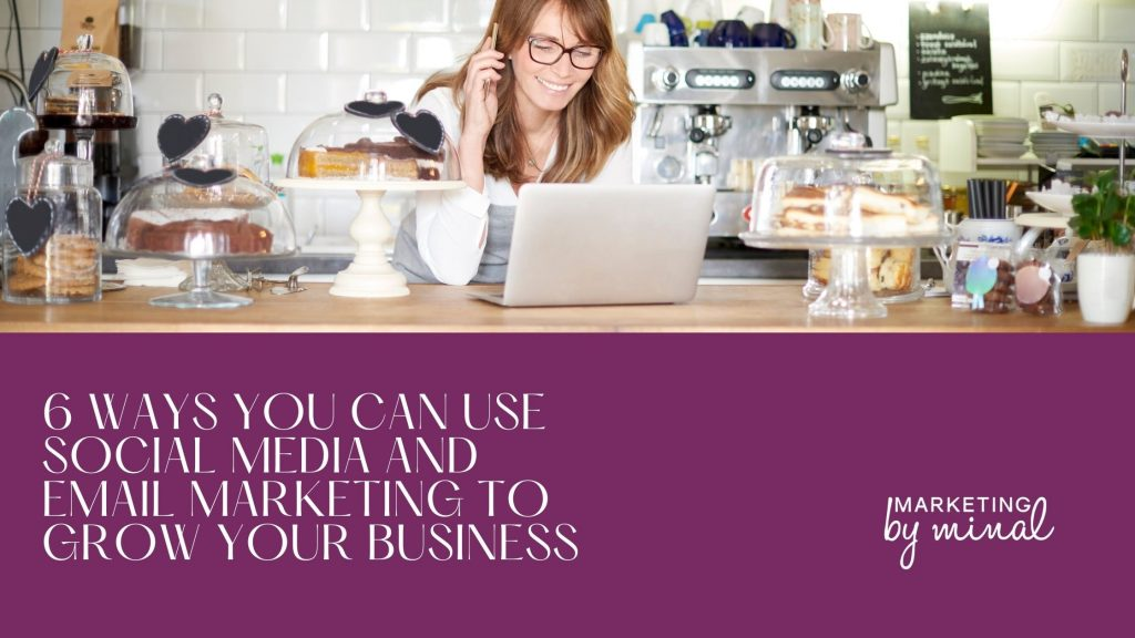 6 ways you can use social media and email marketing to grow your business