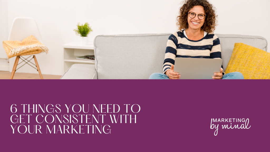 6 things you need to get consistent with your marketing