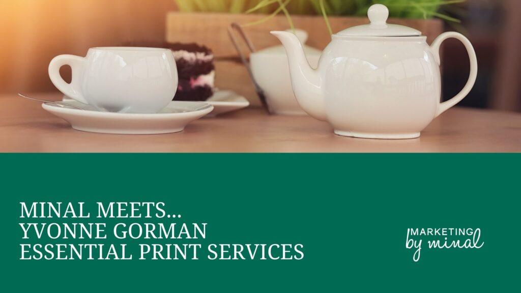 Minal meets Yvonne Gorman, Essential Print